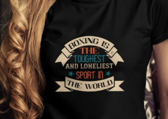 Boxing is the toughest and loneliest sport in the world T-Shirt Design, Champion T-Shirt Design, Fighter T-Shirt Design, Fighting T-Shirt Design