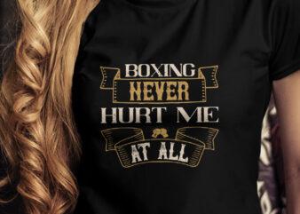 Boxing never hurt me at all T-Shirt Design, Champion T-Shirt Design, Fighter T-Shirt Design, Fighting T-Shirt Design