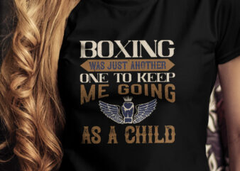 Boxing was just another one to keep me going as a child T-Shirt Design, Champion T-Shirt Design, Fighter T-Shirt Design, Fighting T-Shirt Design