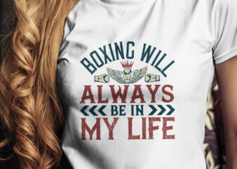 Boxing will always be in my life T-Shirt Design, Champion T-Shirt Design, Fighter T-Shirt Design, Fighting T-Shirt Design