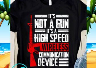 It's Not A Gun It's A High Speed Wireless Communication Device SVG, Funny SVG, Quote SVG