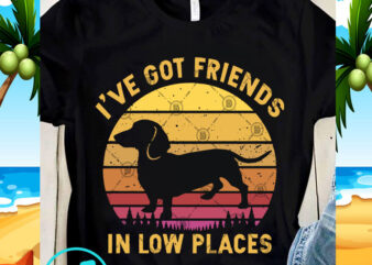 I've Got Friends In Low Places SVG, Dachshund SVG, Animals SVG
