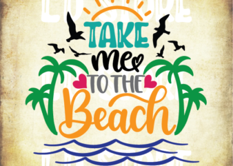 Take Me To The Beach Svg, Beach SVG, Beach Quote, Travel svg, Tropical svg, Vacation svg, Cruise svg, Vector File, Svg for Cricut, Cut File