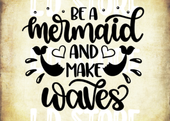 Be A Mermaid and Make Waves SVG, Mermaid svg, Summer SVG, Beach svg, Ocean svg, Mermaid Summer Shirt Design, Cricut & Silhouette cut files