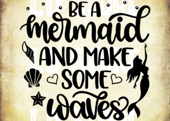 Be a Mermaid And Make Some Wave (1) SVG, Mermaid svg,Summer SVG, Beach svg,Ocean svg, Mermaid Summer Shirt Design, Cricut & Silhouette cut files