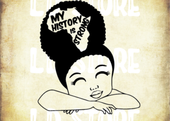 My History is Strong SVG for Kids, Cute Black Girl SVG, Afro svg, Little Girl Svg, Strong svg, Powerful svg, Beautiful svg, Queen svg
