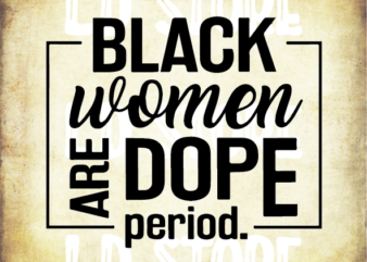 Black Women are Dope Period Svg, Black woman svg, Afro svg, Afro woman svg, Strong svg, Powerful svg, Beautiful svg, Queen svg