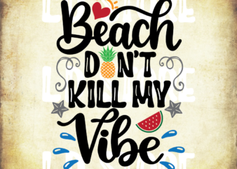 Beach Don't Kill My Vibe svg dxf eps png Files for Cutting Machines Cameo Cricut, Pineapple, Summer Vacation, Girly, Funny, Spring Break svg