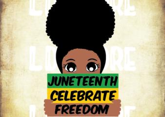 Juneteenth Celebrate Freedom (1) SVG, Black Girl SVG for Kids, Afro svg, Little Girl Svg, Strong svg, Powerful svg, Beautiful svg, Queen svg