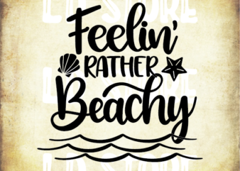 Feelin' Rather Beachy Svg, Summer Quote Svg, Vacation Svg, Travel Svg, Tropical Svg, Beach Svg, Ocean Svg, Outdoor Svg, Cricut Svg