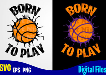 Born to Play, Basketball svg, Basketball, Sports , Funny Basketball design svg eps, png files for cutting machines and print t shirt designs for sale t-shirt design png