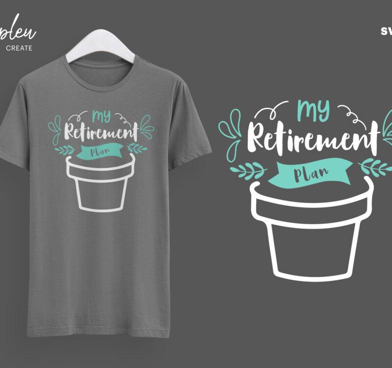 My Retirement Plan Svg Love To Plant Svg Love To Garden Svg Funny Tshirt Funny Gardening Shirt Buy T Shirt Designs