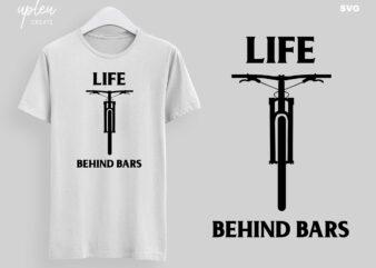 Life Behind Bars SVG, Funny Biking SVG, Humor Bike SVG, Biking T Shirt svg, Funny Biking Shirt svg