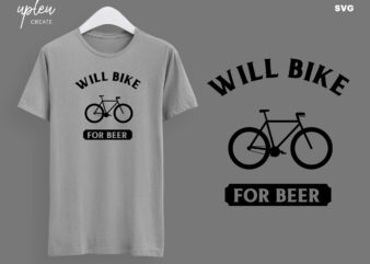 Will Bike For Beer SVG, Funny Biking SVG, Humor Bike SVG, Biking T Shirt svg, Funny Biking Shirt svg