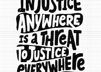 Injustice anywhere is a threat to justice everywhere, Injustice anywhere is a threat to justice everywhere svg, Injustice anywhere is a threat to justice everywhere png, Injustice anywhere is a threat to justice everywhere