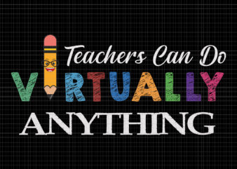 Teachers can do virtually anything svg, teachers can do virtually anything, teachers can do virtually anything png, teachers svg, teacher png, eps, dxf, ai file