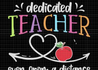 Dedicated Teacher Even From A Distance, Dedicated Teacher Even From A Distance svg, Dedicated Teacher Even From A Distance png, teacher svg, teacher vector, teacher design
