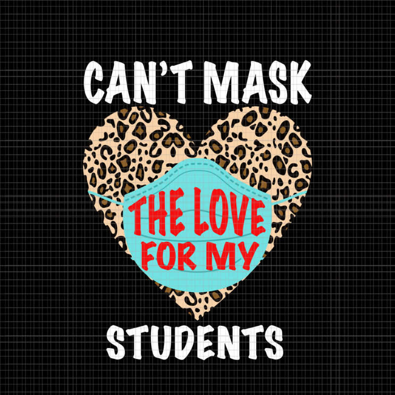 Can T Mask The Love For My Students Can T Mask The Love For My Students Svg Quarantine Teacher Back To School Svg Happy First Day Of School Buy T Shirt Designs