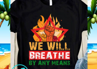 We Will Breathe By Any Means SVG, Black Lives Matter SVG, Funny SVG, Quote SVG