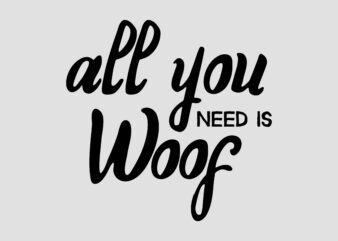 All You Need Is Woof