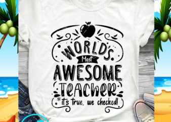 World's Most Awesome Teacher It's True, We Checked SVG, Teacher SVG, Quote SVG