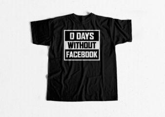 0 Days Without Facebook – Social media t shirt design for sale