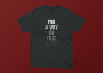 Find a way or fade away t-shirt design for sale
