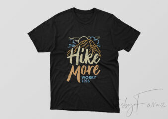 Hike more worry less, T Shirt design for sale