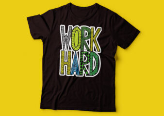 work hard T-Shirt Work Hard design