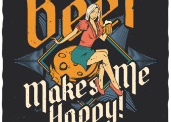 Beer Makes Me Happy. Editable t-shirt design.
