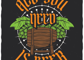 All You Need Is Beer. Editable t-shirt design.