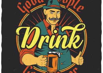 Good People Drink Good Beer. Editable t-shirt design.
