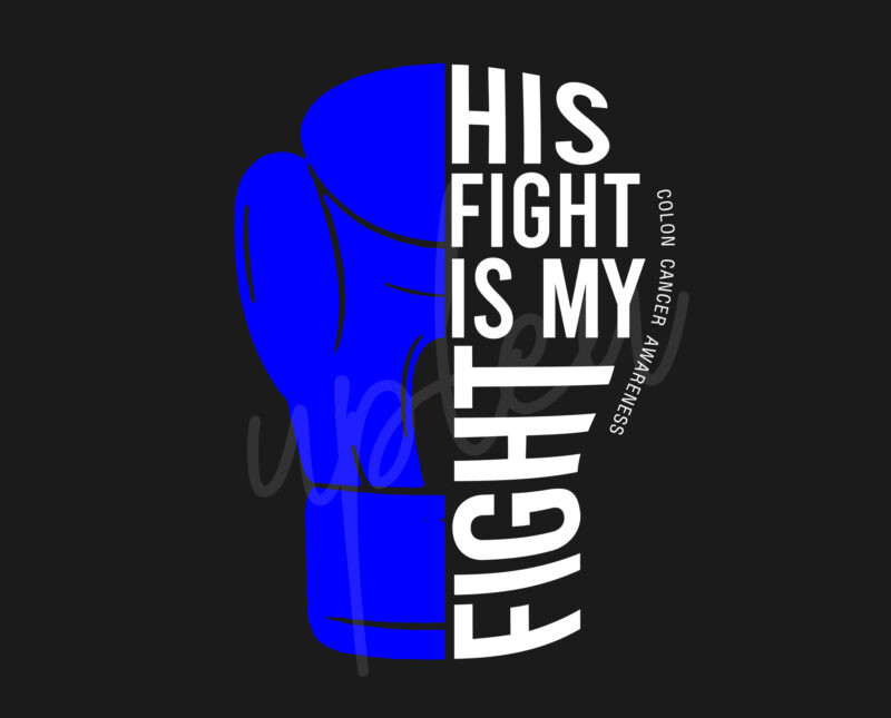 His Fight Is My Fight For Colon Cancer Svg Colon Cancer Awareness Svg Dark Blue Ribbon Svg Fight Cancer Svg Awareness Tshirt Svg Digital Files Buy T Shirt Designs