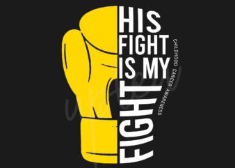 His Fight Is My Fight For Childhood Cancer Awareness SVG, Childhood Cancer Awareness SVG, Gold Ribbon SVG, Fight Cancer svg, Awareness Tshirt svg, Digital Files