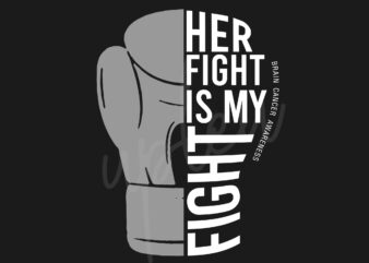Her Fight Is My Fight For Brain Cancer SVG, Brain Cancer Awareness SVG, Grey Ribbon SVG, Fight Cancer SVG, Awareness Tshirt svg, Digital Files