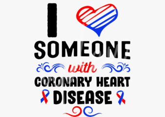 I Love Someone With Coronary Heart Disease SVG, Coronary Heart Disease Awareness SVG, Red Ribbon SVG, Fight Cancer svg,Awareness Tshirt svg, Digital Files