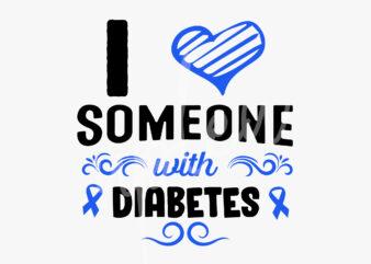 I Love Someone With Diabetes Svg Diabetes Awareness Svg Light Blue Ribbon Svg Fight Cancer Svg Awareness Tshirt Svg Digital Files Buy T Shirt Designs