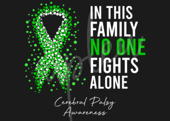 Cerebral Palsy SVG,In This Family No One Fights Alone Svg, Celebral Palsy Awareness SVG, Green Ribbon SVG, Fight Cancer svg, Awareness Tshirt svg, Digital Files