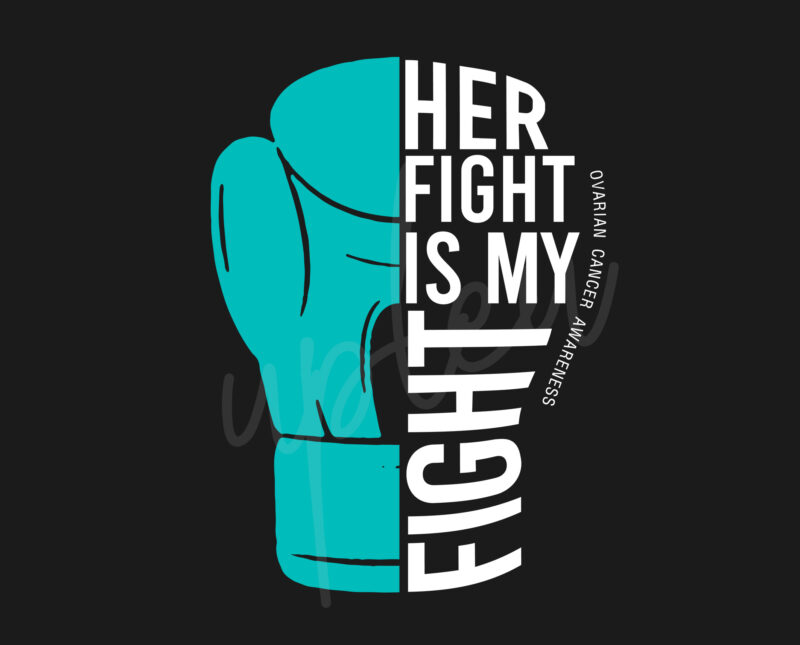 Her Fight Is My Fight For Ovarian Cancer Svg Ovarian Cancer Awareness Svg Teal Ribbon Svg Fight Cancer Svg Awareness Tshirt Svg Cricut Buy T Shirt Designs