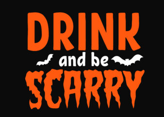 Drink and Be Scarry Halloween