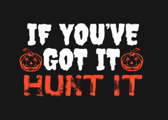If You Got Hunt It