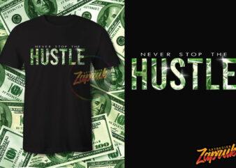 Never stop the Hustle Dollar effect tshirt design for sale