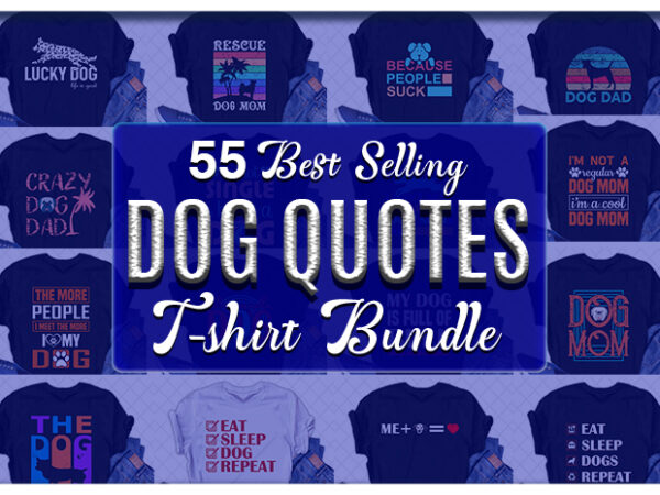 Best Selling Dog Quotes Tshirt designs Bundle – 90% Off