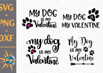 My Dog Is My Valentine SVG, PNG, DXF Digital Files