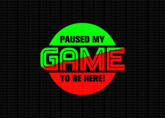 Paused my game to be here – Gaming t-shirt design, t-shirt for gamers