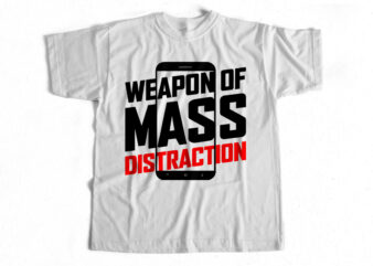 Weapon of Mass Distraction – Mobile phone – Trending t shirt design