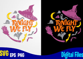 Tonight We Fly, Hocus Pocus svg, Halloween, Halloween svg, Funny Halloween design svg eps, png files for cutting machines and print t shirt designs for sale t-shirt design png