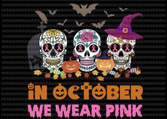 In October We Wear Pink Halloween svg, cut files, Halloween svg, Cancer Awareness Pink svg, Sugar Skull svg, png, dxf, eps, ai files