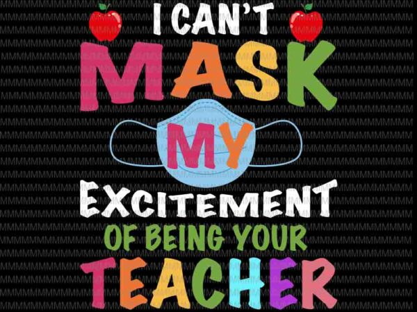 I Can T Mask My Excitement Of Being Your Teacher Svg Funny Teacher Svg Back To School Svg First Day Of School Svg For Cricut Silhouette Buy T Shirt Designs