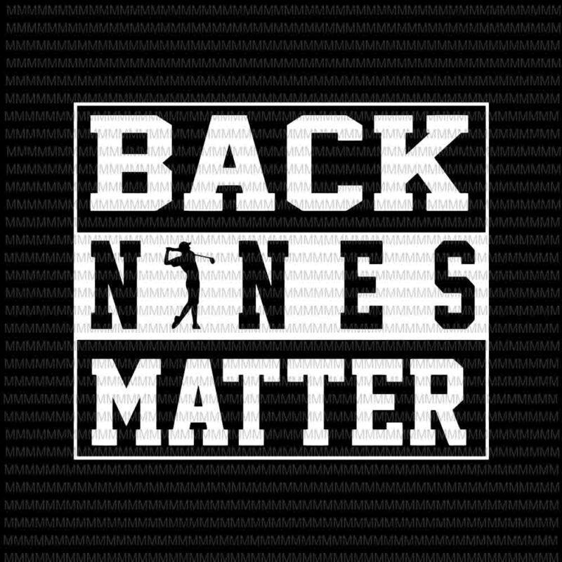Back Nines Matter Svg Funny Golf Lover Svg Golf Svg Png Dxf Eps Ai Files Buy T Shirt Designs